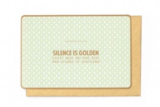 [N991] (PARENTAL ADVICE) SILENCE IS GOLDEN EXCEPT …..