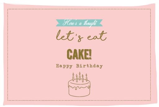 [SS2404] HERE'S A THOUGHT LET'S EAT CAKE! HAPPY BIRTHDAY