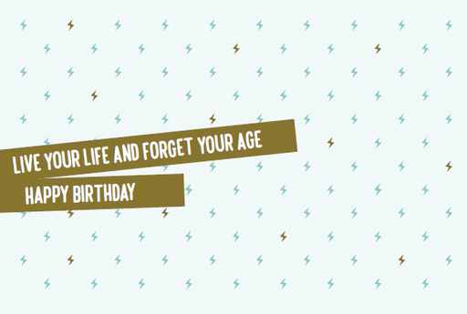 [SS2426] LIVE YOUR LIFE AND FORGET YOUR AGE HAPPY BIRTHDAY